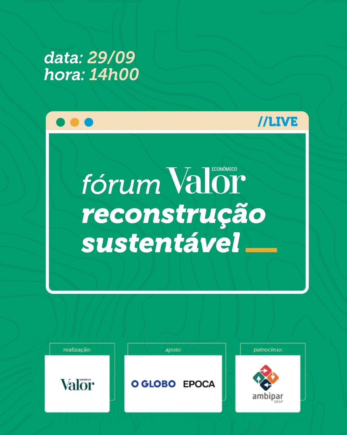 Fórum Valor: Reconstrução Sustentável